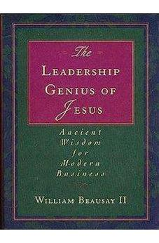 The Leadership Genius of Jesus: Ancient Wisdom for Modern Business 9781595553256