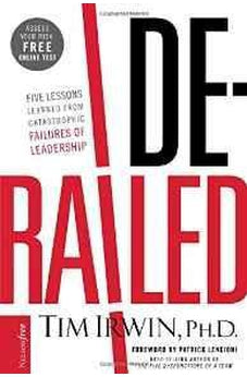Derailed: Five Lessons Learned from Catastrophic Failures of Leadership (NelsonFree) 9781595555496