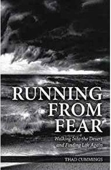 Running From Fear: Walking Into the Desert and Finding Life Again 9781595558336