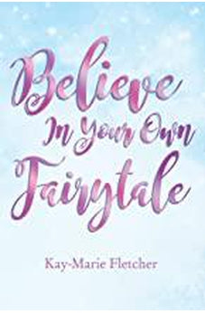 Believe in Your Own Fairytale 9781595559470