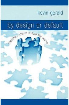 By Design or Default?: Creating a Church Culture that Works 9781599510309