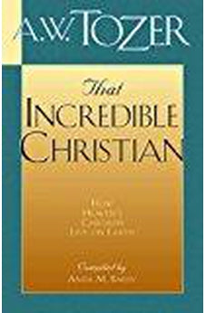 That Incredible Christian: How Heaven's Children Live on Earth 9781600660061