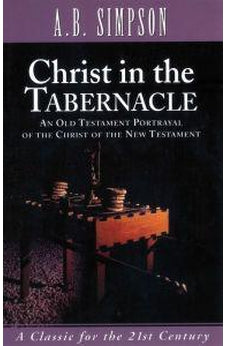Christ in the Tabernacle: An Old Testament Portrayal of the Christ of the New Testament 9781600660146