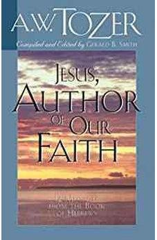 Jesus, Author of Our Faith: 12 Messages from the Book of Hebrews 9781600660245