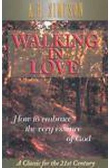 Walking in Love: How to Embrace the Very Essence of God