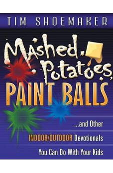 Mashed Potatoes, Paint Balls: and Other Indoor/Outdoor Devotionals You Can Do With Your Kids 9781600661358
