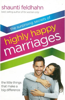 The Surprising Secrets of Highly Happy Marriages: The Little Things That Make a Big Difference 9781601421210