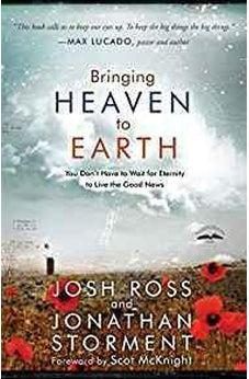 Bringing Heaven to Earth: You Don't Have to Wait for Eternity to Live the Good News 9781601426703