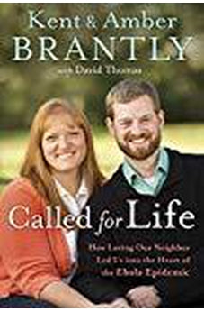 Called for Life: How Loving Our Neighbor Led Us into the Heart of the Ebola Epidemic 9781601428233