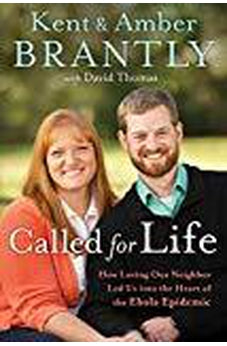 Called for Life: How Loving Our Neighbor Led Us into the Heart of the Ebola Epidemic 9781601428257