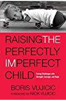 Raising the Perfectly Imperfect Child: Facing Challenges with Strength, Courage, and Hope 9781601428349