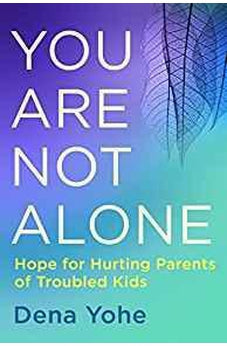 You Are Not Alone: Hope for Hurting Parents of Troubled Kids 9781601428370