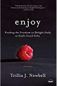 Enjoy: Finding the Freedom to Delight Daily in God's Good Gifts 9781601428523
