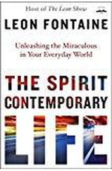 The Spirit Contemporary Life: Unleashing the Miraculous in Your Everyday World 9781601428691