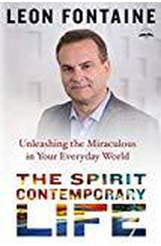 The Spirit Contemporary Life: Unleashing the Miraculous in Your Everyday World 9781601428707