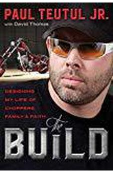 The Build: Designing My Life of Choppers, Family, and Faith 9781601428882