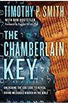 The Chamberlain Key: Unlocking the God Code to Reveal Divine Messages Hidden in the Bible 9781601429155