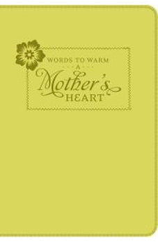 Words to Warm a Mother's Heart (Words to Warm the Heart series) 9781609367565