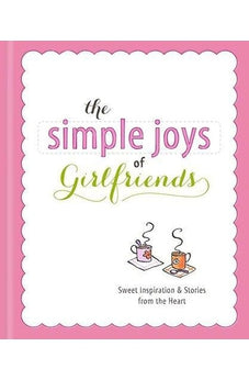 The Simple Joys of Girlfriends: Heartwarming Stories & Inspiration to Celebrate Girlfriends 9781609368104