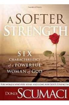 A Softer Strength: The Six Characteristics of a Powerful Woman of God 9781616384913