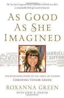 As Good As She Imagined: The Redeeming Story of the Angel of Tucson, Christina-Taylor Green 9781617950124