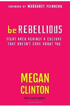 Be Rebellious: Fight Back Against A Culture That Doesn't Care about You 9781617951084