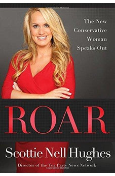 Roar: The New Conservative Woman Speaks Out 9781617953767