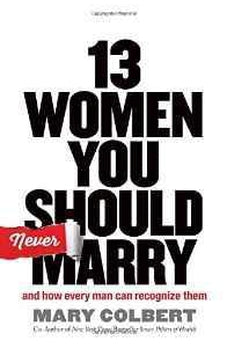 13 Women You Should Never Marry: And How Every Man Can Recognize Them 9781617954214