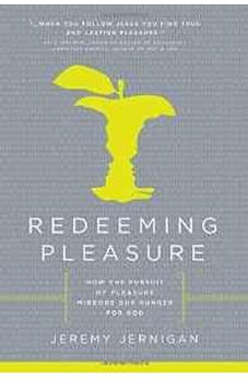 Redeeming Pleasure: How the Pursuit of Pleasure Mirrors Our Hunger for God 9781617956119