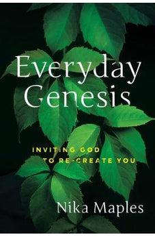 Everyday Genesis: Inviting God to Re-create You 9781617956669