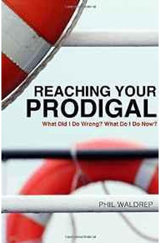 Reaching Your Prodigal: What Did I Do Wrong? What Do I Do Now? 9781617956751