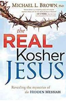 THE REAL KOSHER JESUS Revealing the Mysteries of the Hidden Messiah 9781621360087