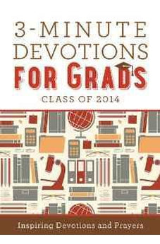 3-Minute Devotions for Grads: Inspiring Devotions and Prayers (Class of 2014) 9781624168635