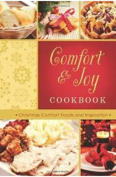 Comfort and Joy Cookbook: Christmas Comfort Foods and Inspiration 9781628368826