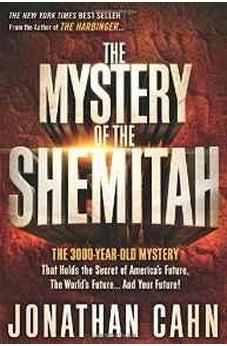 The Mystery of the Shemitah: The 3,000-Year-Old Mystery That Holds the Secret of America's Future, the World's Future, and Your Future! 9781629981932