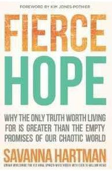 Fierce Hope: Why the Only Truth Worth Living for is Greater Than the Empty Promises of Our Chaotic World 9781629991504