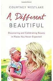 A Different Beautiful: Discovering and Celebrating Beauty in Places You Never Expected 9781634097260