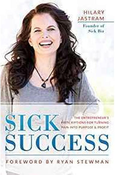 Sick Success: The Entrepreneur's Prescriptions for Turning Pain into Purpose and Profit 9781640950306