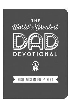 The World's Greatest Dad Devotional: Bible Wisdom for Fathers 9781683220053