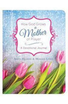 How God Grows a Mother of Prayer: A Devotional Journal 9781683220138
