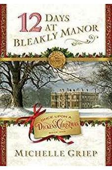 12 Days at Bleakly Manor: Book 1 in Once Upon a Dickens Christmas 9781683222583
