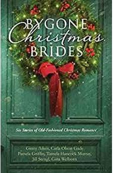 Bygone Christmas Brides: Six Stories of Old-Fashioned Christmas Romance 9781683222897
