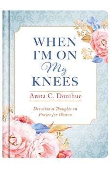 Image of When I'm On My Knees - 20th Anniversary Edition: Devotional Thoughts on Prayer for Women