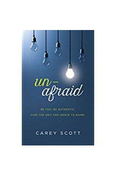 Unafraid: Be you. Be authentic. Find the grit and grace to shine. 9781683226383