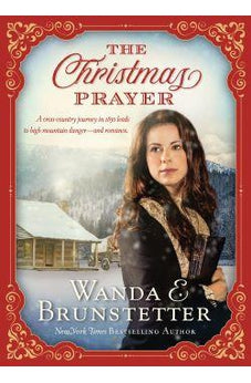 A Christmas Prayer: A cross-country journey in 1850 leads to high mountain danger―and romance. 9781683226574
