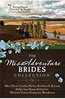 The MISSadventure Brides Collection: 7 Daring Damsels Don?t Let the Norms of Their Eras Hold Them Back 9781683227755