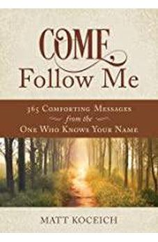 Come, Follow Me: 365 Life-Changing Messages from Your Heavenly Father 9781683227922