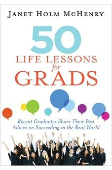 50 Life Lessons for Grads: Surprising Advice from Recent Graduates 9781683970460