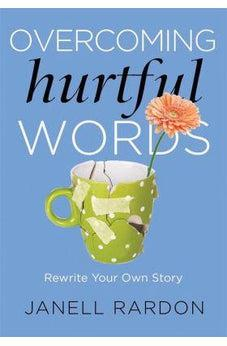 Overcoming Hurtful Words: Rewrite Your Own Story 9781683970507