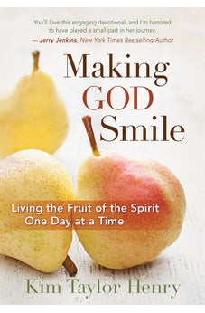 Making God Smile: Living the Fruit of the Spirit One Day at a Time 9781683972631